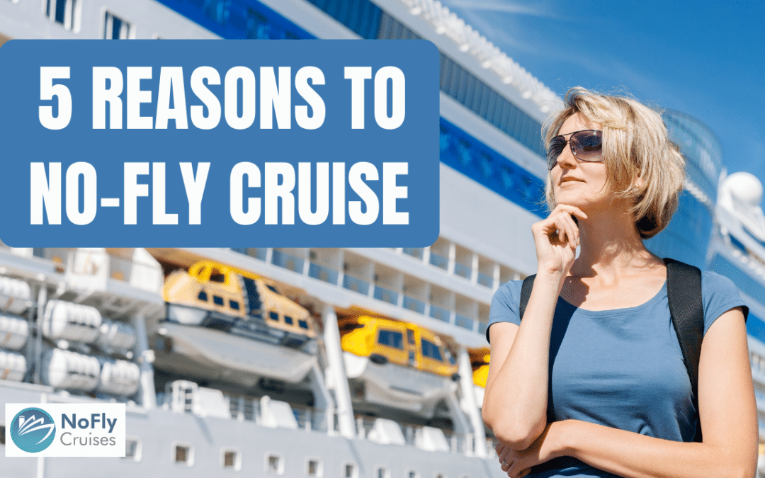 The No Fly Cruises Vlogcast: 5 Reasons to choose a No Fly Cruise
